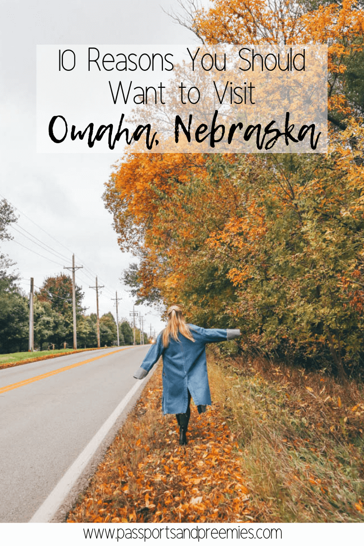 10 Reasons You Should Want to Visit Omaha, Nebraska