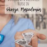 Working as a Volunteer Nurse - My Experience in Macedonia